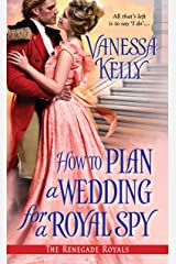 How to Plan a Wedding for a Royal Spy (Renegade Royal Book 3) Kindle Edition