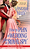 How to Plan a Wedding for a Royal Spy (Renegade Royal Book 3)