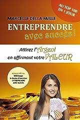 Entreprendre avec succès: Attirez l'argent en affirmant votre valeur (French Edition) Kindle Edition