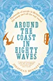 Around the Coast in Eighty Waves: Thousands of people in Britain surf Not many surf all the way round