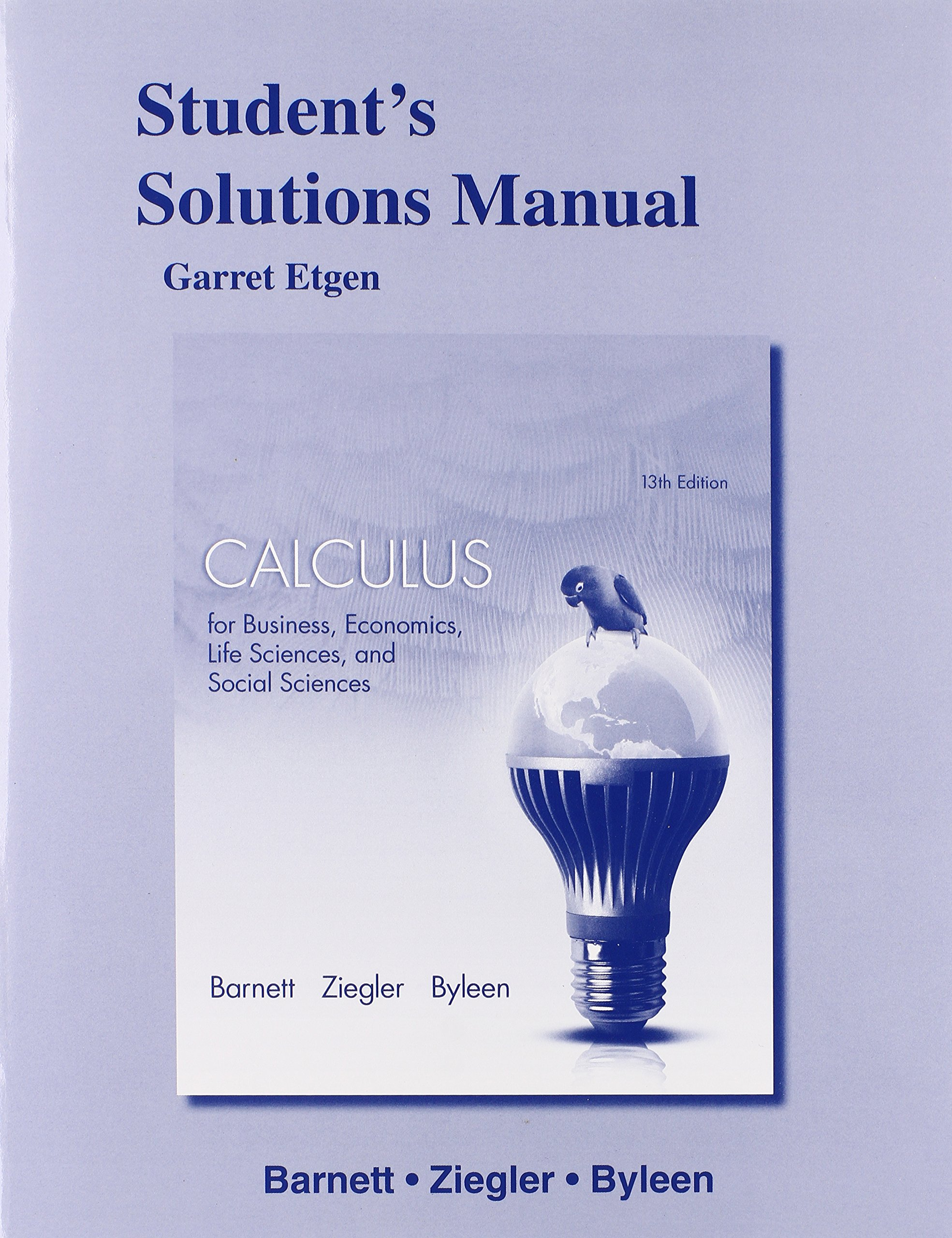 Student's Solutions Manual for Calculus for Business, Economics, Life  Sciences & Social Sciences: Raymond A. Barnett, Michael R. Ziegler, Karl E.  Byleen: ...