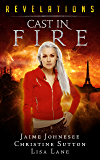 Cast In fire: Revelations Series Book 2