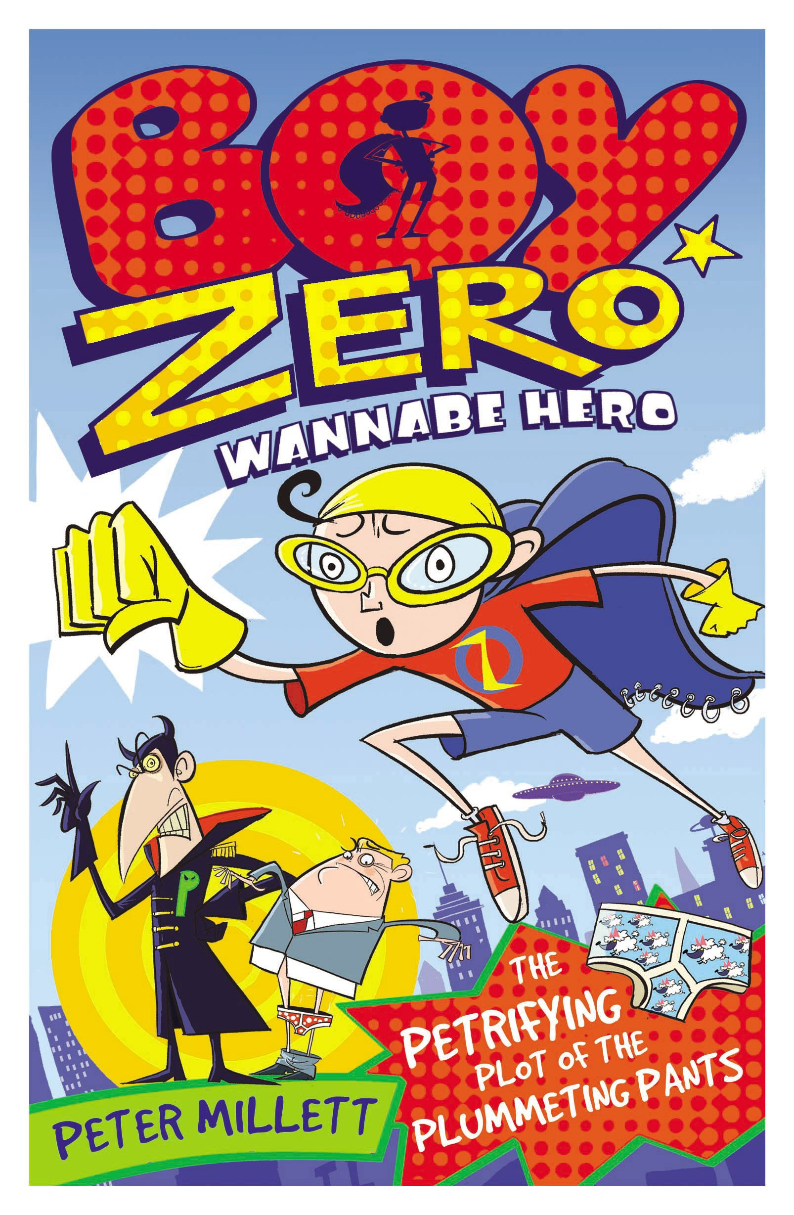 Boy Zero Wannabe Hero: The Petrifying Plot of the Plummeting Pants pdf epub