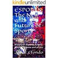 ESPORTS: The New and Future of Sports: History of eSports, future, players, income and prizes (English Edition)