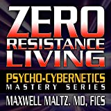 Zero Resistance Living: The Pscychocybernetics Mastery Series