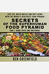 Secrets of the Superhuman Food Pyramid, Part 1: Herbs, Spices and Sweeteners: Lose Fat, Build Muscle & Defy Aging with the World's Healthiest Food Pyramid Audible Audiobook