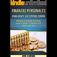 FINANZAS PERSONALES PARA GENTE SIN SENTIDO COMÚN: Rediseña tu manera de pensar hacia el dinero y consiguelo de manera natural