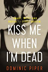 Kiss Me When I'm Dead: a gripping, fast-paced, action-packed detective thriller (PI Daniel Beckett Series) Kindle Edition