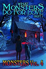 What Monsters Do For Love - Part I: MONSTERS Volume 4 Kindle Edition