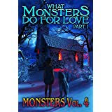 What Monsters Do For Love - Part I: MONSTERS Volume 4