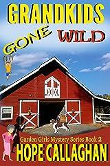 Grandkids Gone Wild: A Garden Girls Cozy Mystery (Garden Girls Christian Cozy Mystery Series Book 2) Kindle Edition