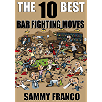 The 10 Best Bar Fighting Moves: Down and Dirty Fighting Techniques to Save Your Ass When Things Get Ugly (The 10 Best Book Series 9) (English Edition)