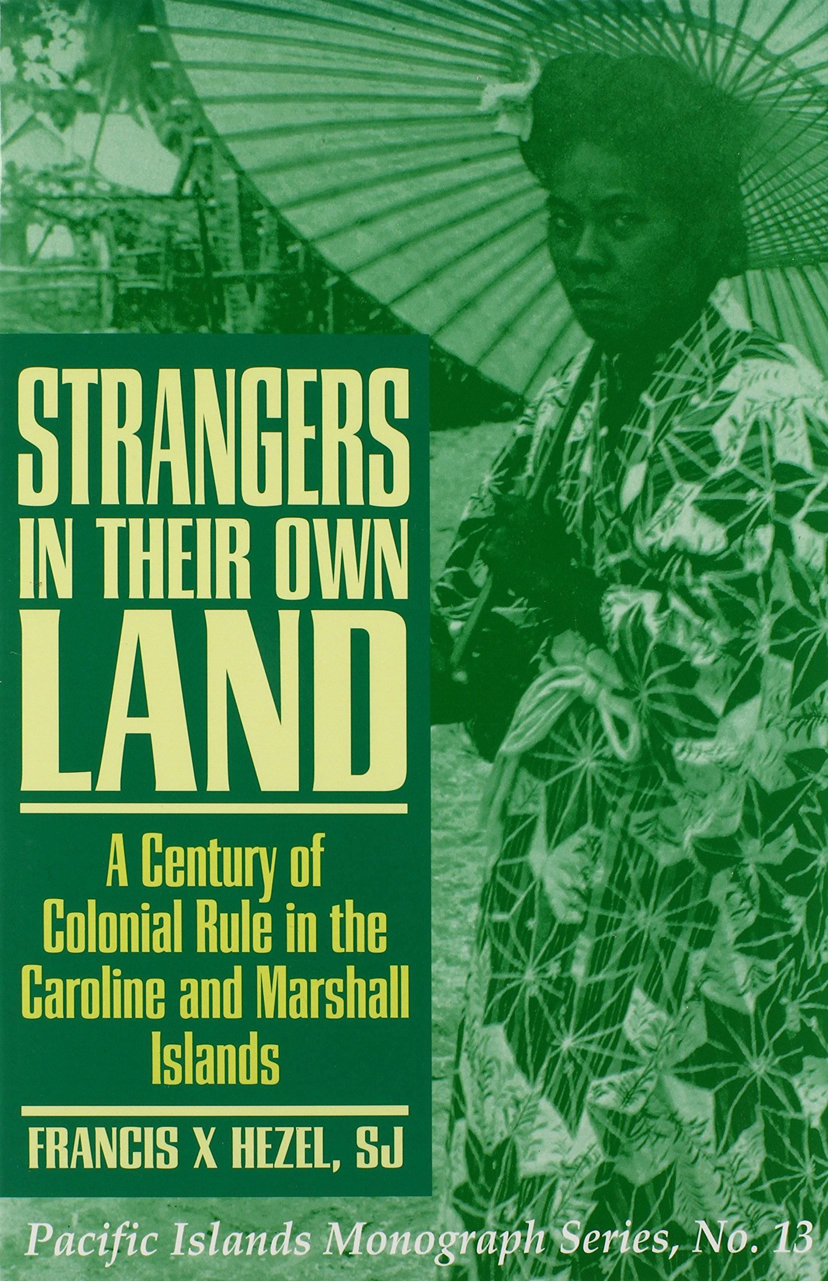 Read Online Strangers in Their Own Land: A Century of Colonial Rule in the Caroline and Marshall Islands (Pacific Islands Monographs Series) PDF