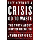 They Never Let a Crisis Go to Waste: The Truth About Disaster Liberalism