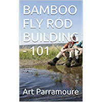 BAMBOO FLY ROD BUILDING - 101 (English Edition)