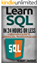 SQL: Learn SQL in 24 Hours or Less - A Beginner's Guide To Learning SQL Programming Now (SQL, SQL Programming, SQL Course) (English Edition)