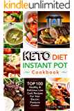 Keto Diet Instant Pot Cookbook: Ketogenic Diet Instant Pot Cookbook With Top 100 Healthy & Delicious Low Carb Recipes For Your Electric Pressure Cooker (Keto Instant Pot Recipes)