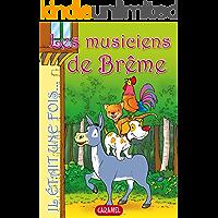 Les musiciens de Brême: Contes et Histoires pour enfants (Il était une fois t. 11) (French Edition)