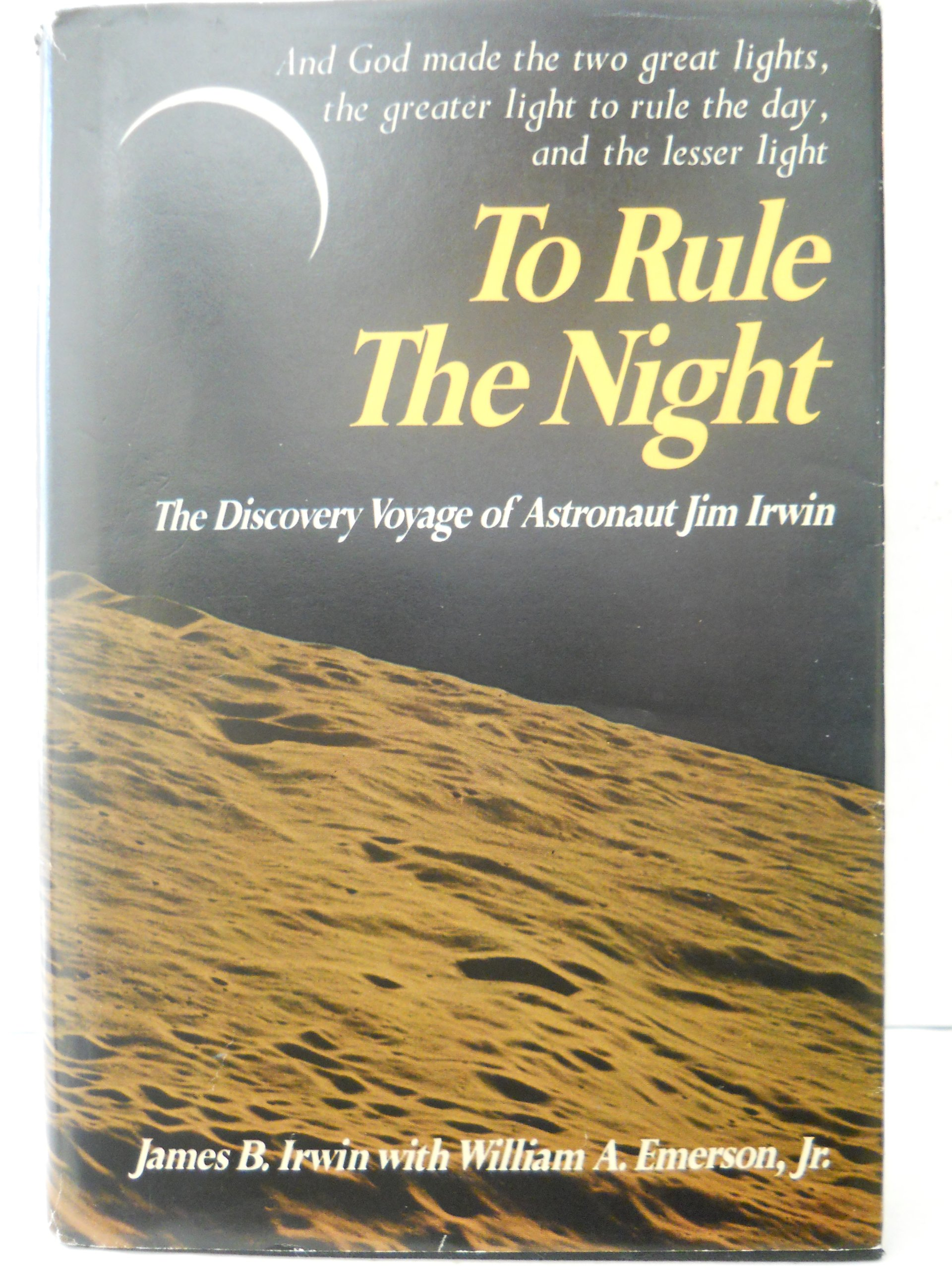 To Rule the Night: The Discovery Voyage of Astronaut Jim Irwin: Jim Irwin,  William A. Emerson Jr.: 9780879810245: Amazon.com: Books