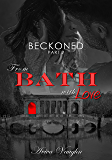 BECKONED, Part 2: From Bath with Love