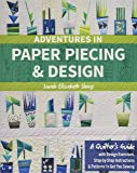 Adventures in Paper Piecing & Design: A Quilter's Guide with Design Exercises, Step-by-Step Instructions & Patterns to…
