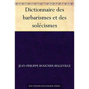 Dictionnaire des barbarismes et des solécismes (French Edition)