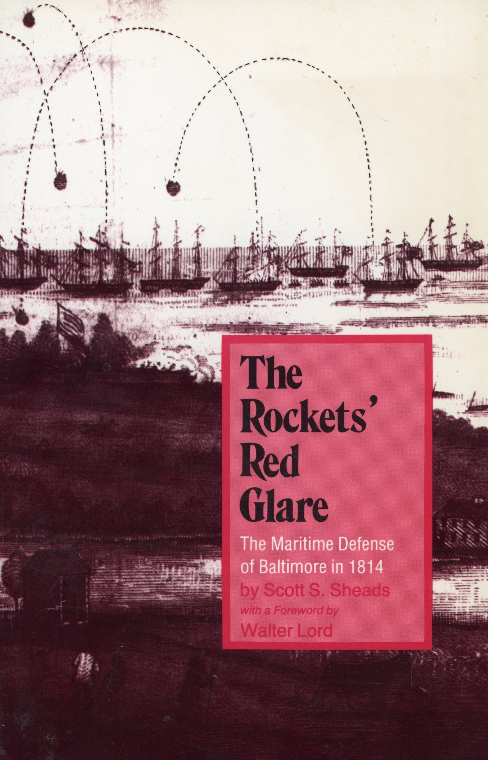 The Rockets' Red Glare: The Maritime Defense of Baltimore in 1814, Sheads, Scott S.