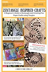Zentangle Inspired Crafts: A Beginners Guide to Zentangle Art and Zentangle Inspired Art and Craft Projects Kindle Edition