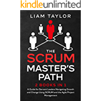 The Scrum Master's Path: 2 books in 1. A Guide for Servant Leaders Navigating Growth and Change Using SCRUM and the…