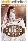 Mail Order Bride: The Bride's Mystery: Clean and Wholesome Western Historical Romance (Mail Order Brides Mysteries Book 1)