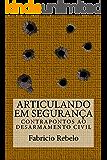 Articulando em Segurança: Contrapontos ao Desarmamento Civil