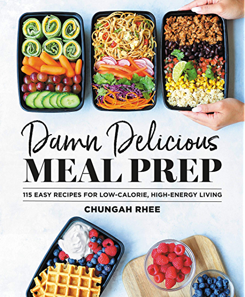 Damn Delicious Meal Prep 115 Easy Recipes For Low Calorie High Energy Living Kindle Edition By Rhee Chungah Health Fitness Dieting Kindle Ebooks Amazon Com