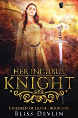 Her Incubus Knight (The Children of Lilith Book 5) Kindle Edition
