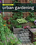 Field Guide to Urban Gardening: How to Grow Plants, No Matter Where You Live: Raised Beds - Vertical Gardening - Indoor…