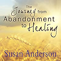 The Journey from Abandonment to Healing: Surviving Through and Recovering from the Five Stages That Accompany the Loss…