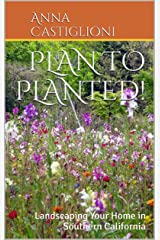 Plan to Planted!: Landscaping Your Home in Southern California Kindle Edition