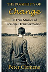 The Possibility of Change: 10 True Stories of Personal Transformation Kindle Edition