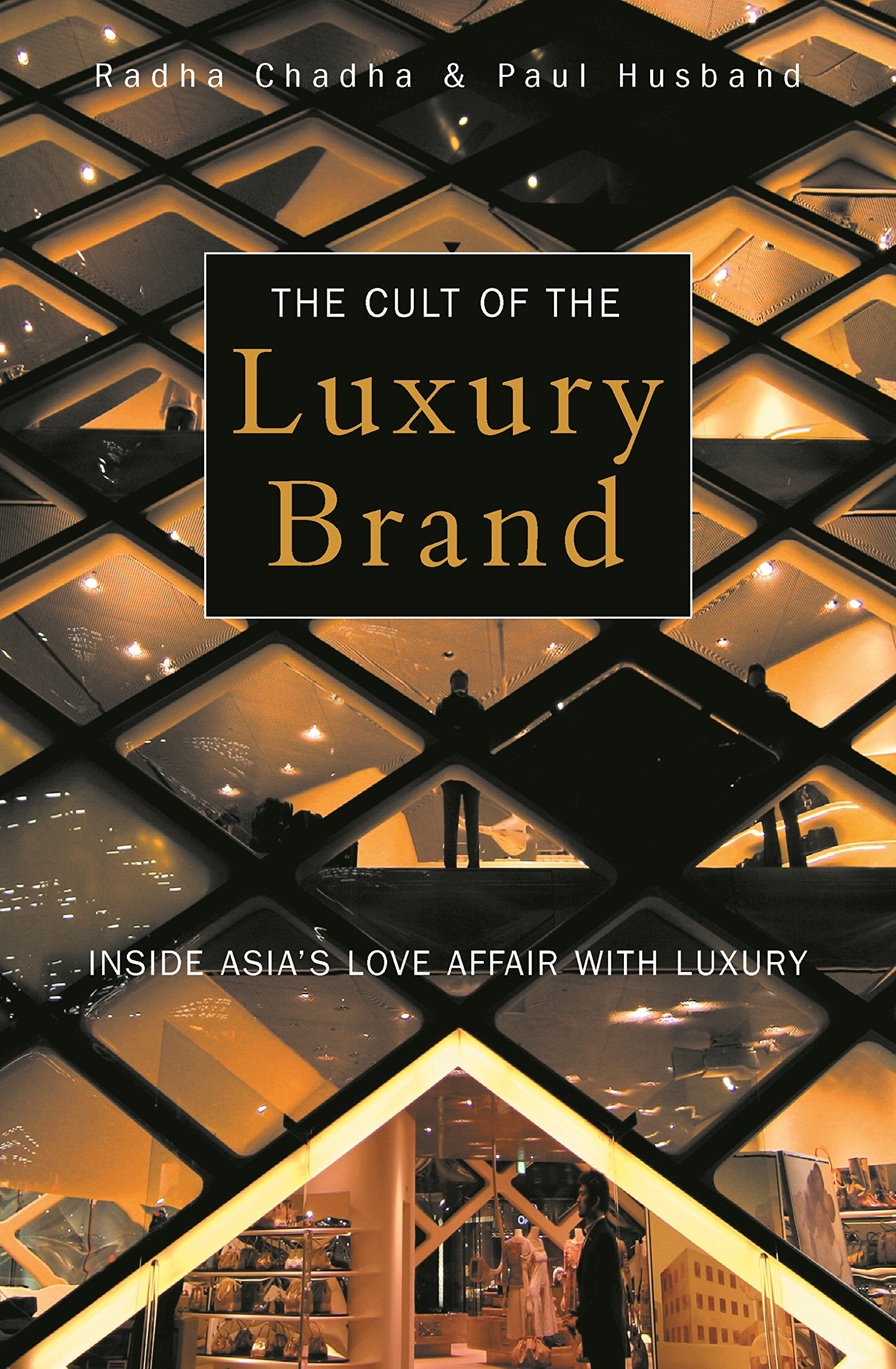 The Cult Of The Luxury Brand  Inside Asia's Love Affair With Luxury  English Edition