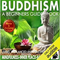 Buddhism: A Beginners Guide Book for True Self Discovery and Living a Balanced and Peaceful Life: Learn to Live in the…