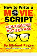 "How to Write a Movie Script With Characters That Don't Suck: Your Ultimate, No-Nonsense Screenwriting 101 for Writing Screenplay Characters (Book 2 of ... Writing Made Stupidly Easy"" Collection) Kindle Edition"