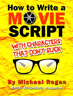 "How to Write a Movie Script With Characters That Don't Suck | Vol. 2 of the ScriptBully ""Screenwriting Made (Stupidly) Easy"" Collection"