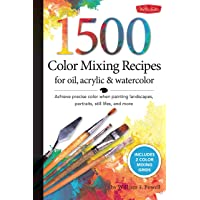 1,500 Color Mixing Recipes for Oil, Acrylic & Watercolor: Achieve Precise Color When Painting Landscapes, Portraits…