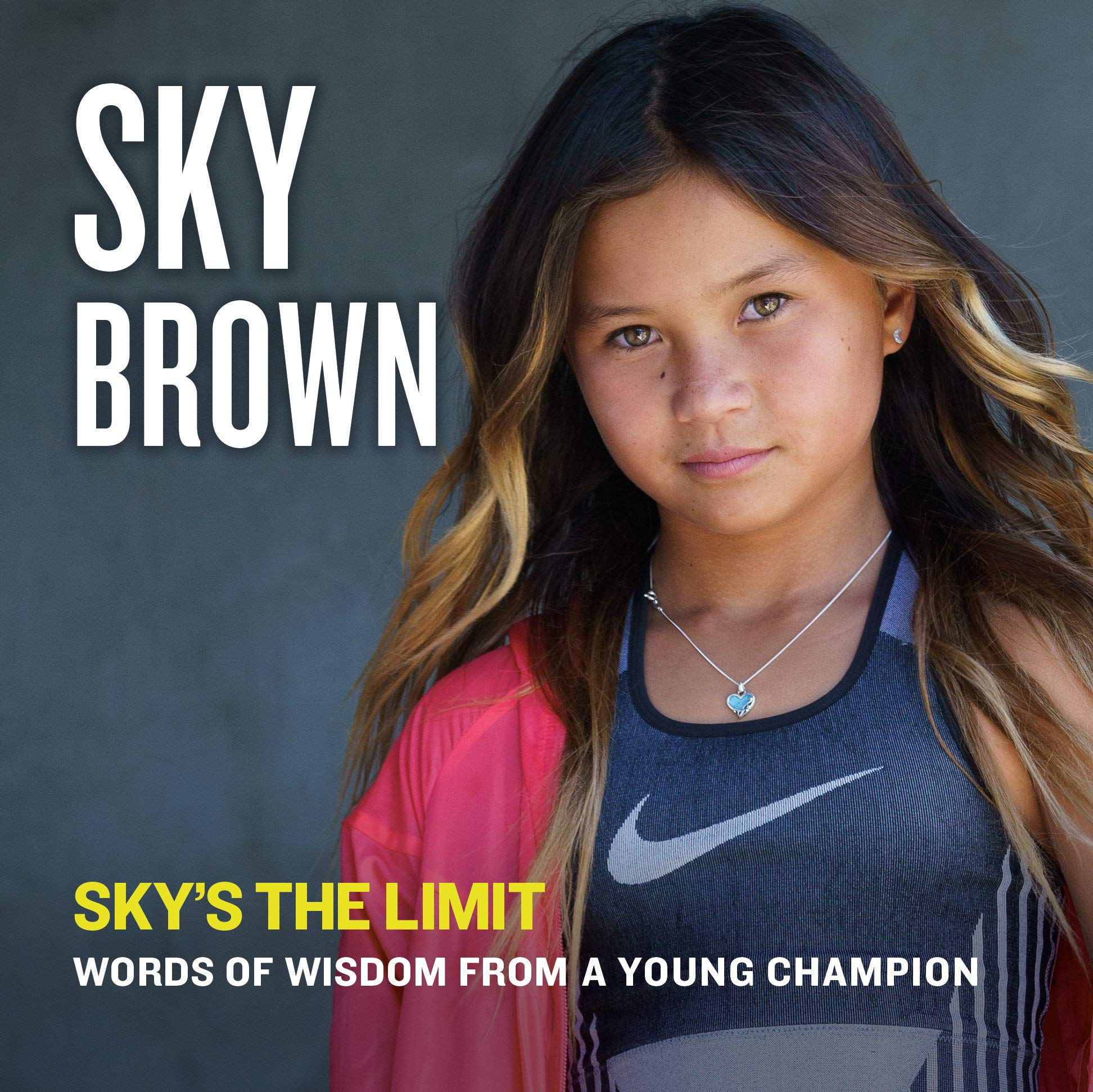 Sky's the Limit: Words of Wisdom from a Young Champion: Brown, Sky:  9780593096970: Amazon.com: Books