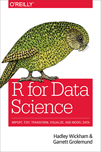 R for Data Science: Import; Tidy; Transform; Visualize; and Model Data