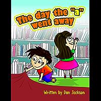 "Children book: The day the ""a"" went away (first reading book) ; Preschool ;  Beginner Readers"