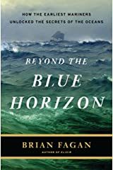 Beyond the Blue Horizon: How the Earliest Mariners Unlocked the Secrets of the Oceans Kindle Edition
