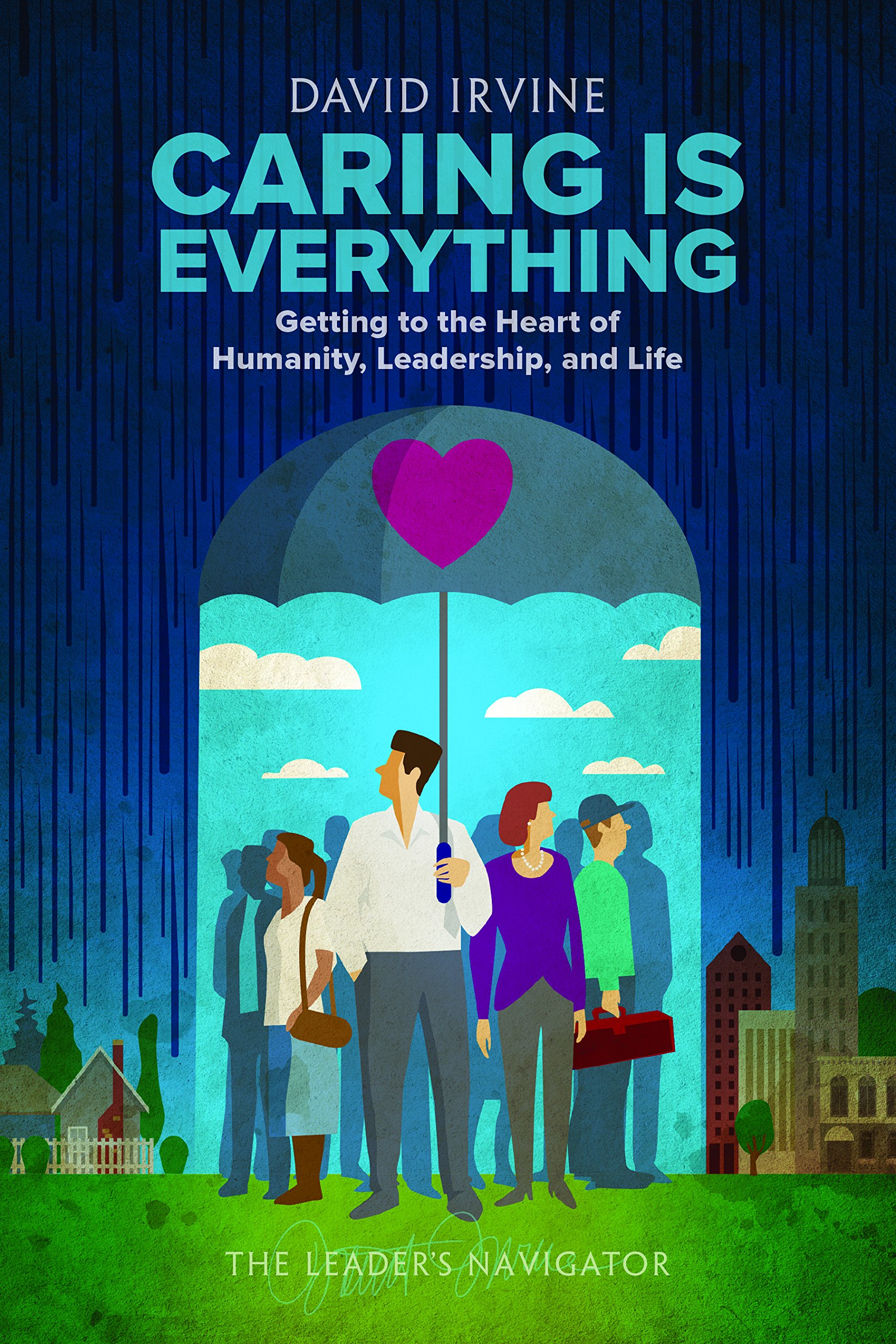 Read Online Caring is Everything: Getting to the Heart of Humanity, Leadership, and Life pdf