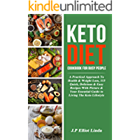 Keto Diet Cookbook For Busy People: A Practical Approach To Health & Weight Loss, 115 Quick, Delicious & Easy Recipes With  Picture & Your Essential Guide to Living The Keto Lifestyle
