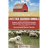 Livestock Guardian Animals: Donkeys, Llamas, and Livestock Guardian Dogs to Protect Your Property and Stock (Homestead Basics
