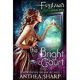The Bright Court: A Faerie Portal Adventure (Feyland Book 2)